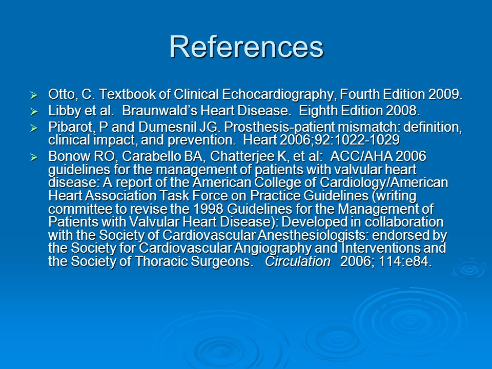 References  Otto, C. Textbook of Clinical Echocardiography, Fourth Edition 2009.  Libby et al. Braunwald's Heart Disease. Eighth Edition 2008.  Pib