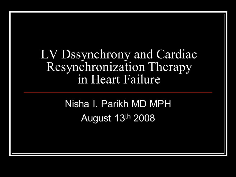 LV Dssynchrony and Cardiac Resynchronization Therapy in Heart Failure Nisha I.