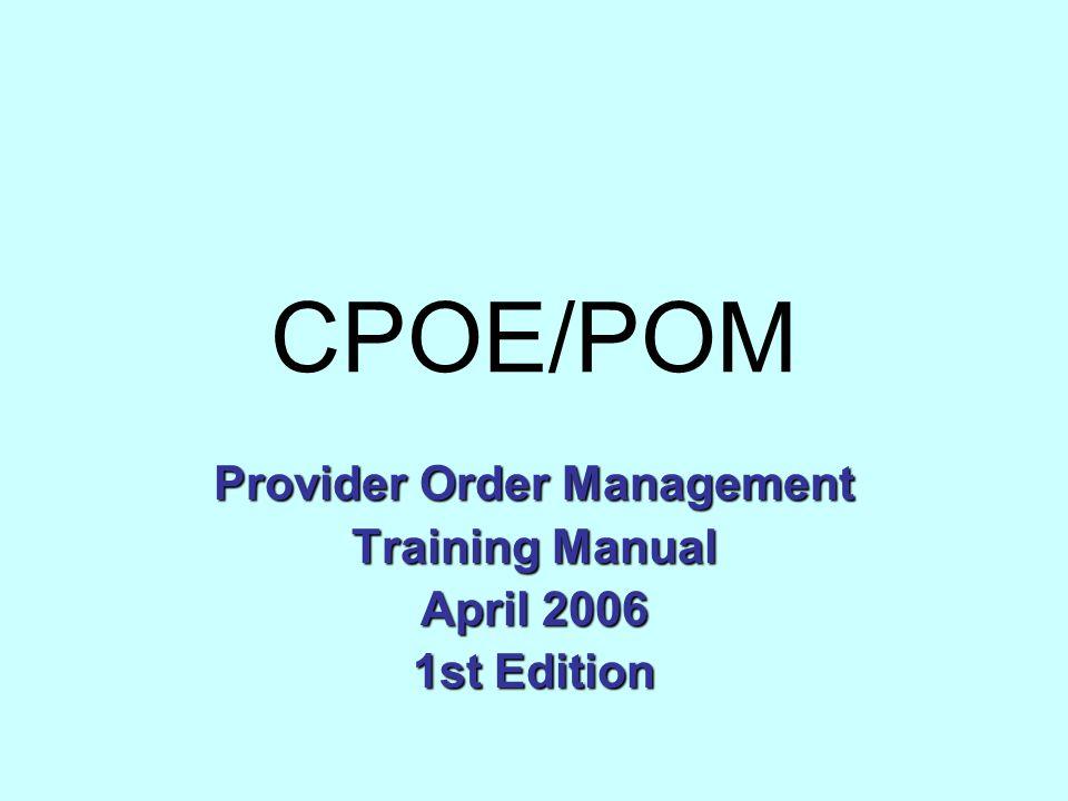 CPOE/POM Provider OrderManagement Provider Order Management Training Manual April 2006 1st Edition