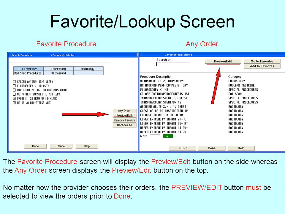 Favorite/Lookup Screen The Favorite Procedure screen will display the Preview/Edit button on the side whereas the Any Order screen displays the Previe