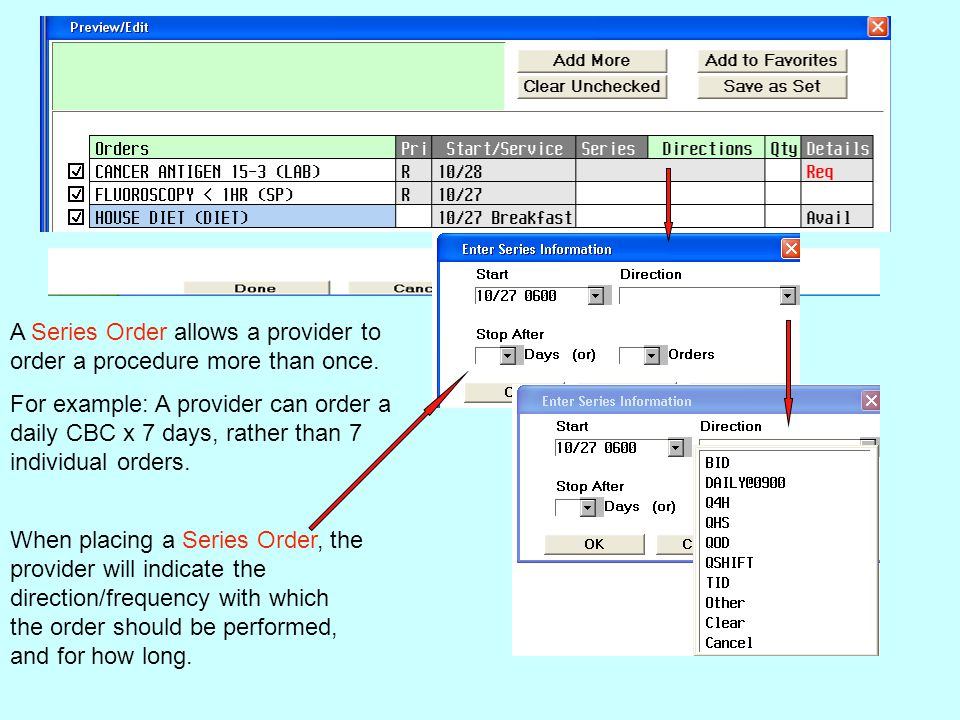 A Series Order allows a provider to order a procedure more than once. For example: A provider can order a daily CBC x 7 days, rather than 7 individual