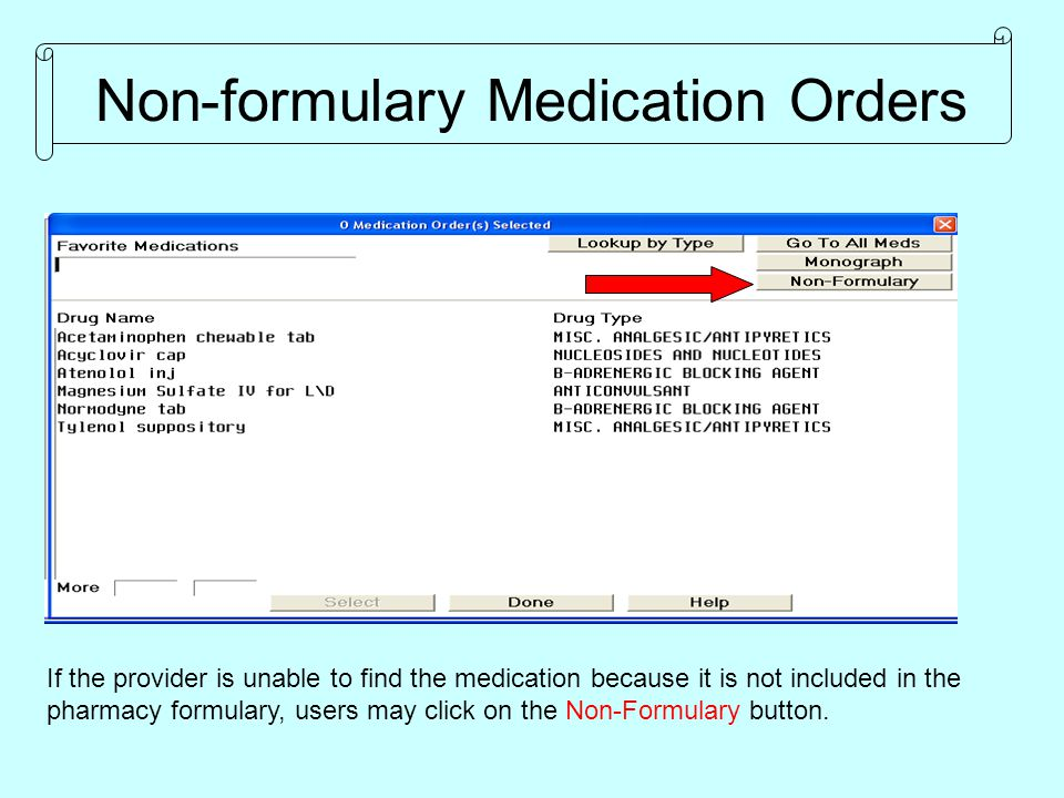 Non-formulary Medication Orders If the provider is unable to find the medication because it is not included in the pharmacy formulary, users may click