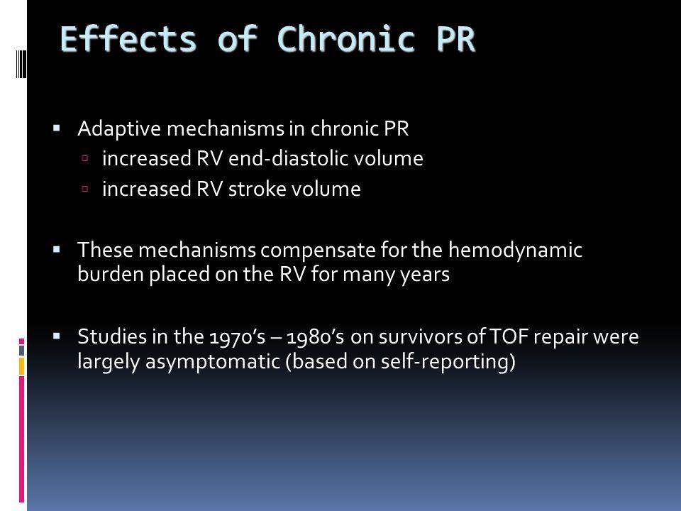 Effects of Chronic PR  Adaptive mechanisms in chronic PR  increased RV end-diastolic volume  increased RV stroke volume  These mechanisms compensa