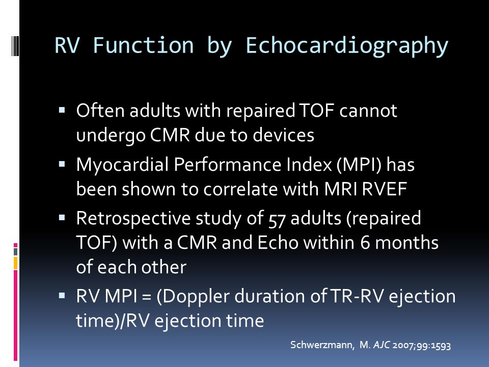 RV Function by Echocardiography  Often adults with repaired TOF cannot undergo CMR due to devices  Myocardial Performance Index (MPI) has been shown