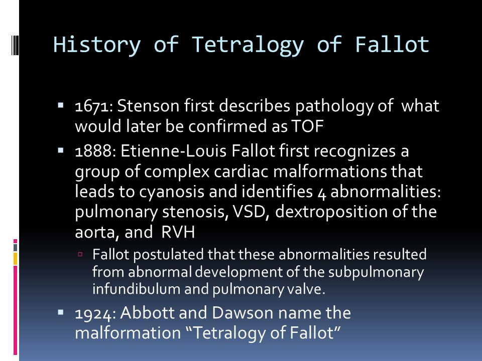 History of Tetralogy of Fallot  1671: Stenson first describes pathology of what would later be confirmed as TOF  1888: Etienne-Louis Fallot first re