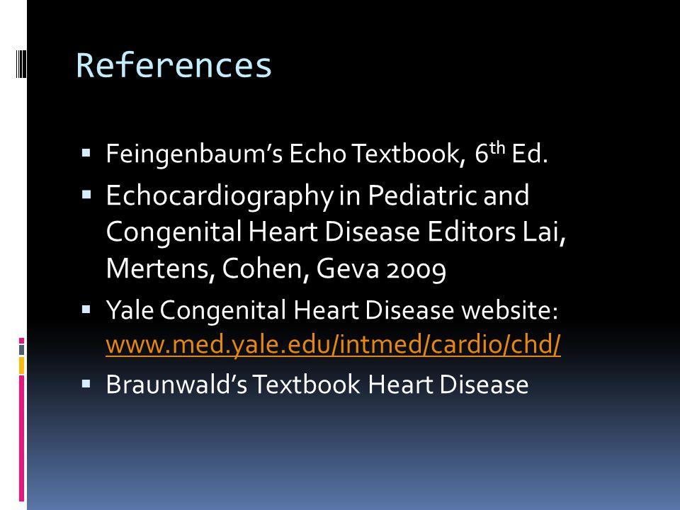 References  Feingenbaum's Echo Textbook, 6 th Ed.  Echocardiography in Pediatric and Congenital Heart Disease Editors Lai, Mertens, Cohen, Geva 2009