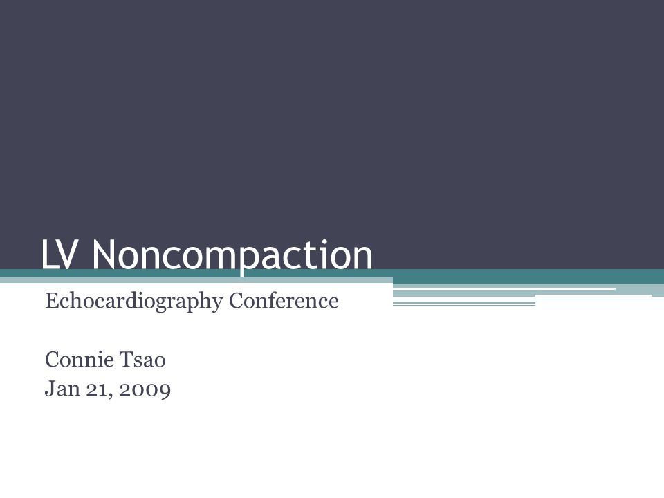 LV Noncompaction Echocardiography Conference Connie Tsao Jan 21, 2009