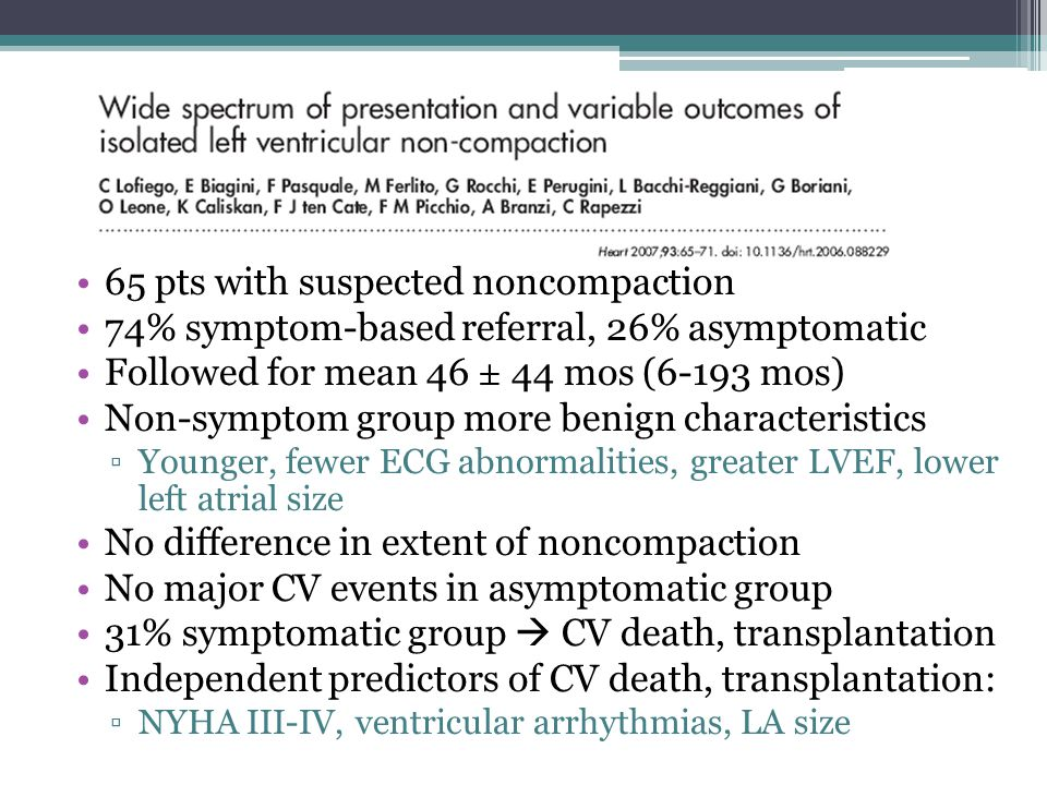 65 pts with suspected noncompaction 74% symptom-based referral, 26% asymptomatic Followed for mean 46 ± 44 mos (6-193 mos) Non-symptom group more beni
