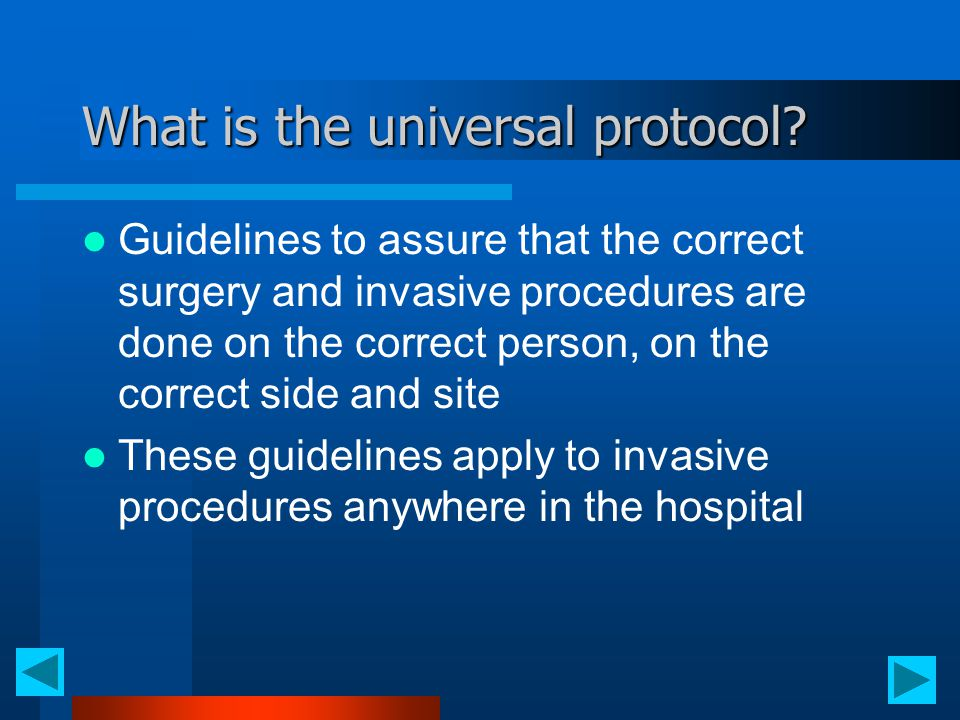 What is the universal protocol? Guidelines to assure that the correct surgery and invasive procedures are done on the correct person, on the correct s