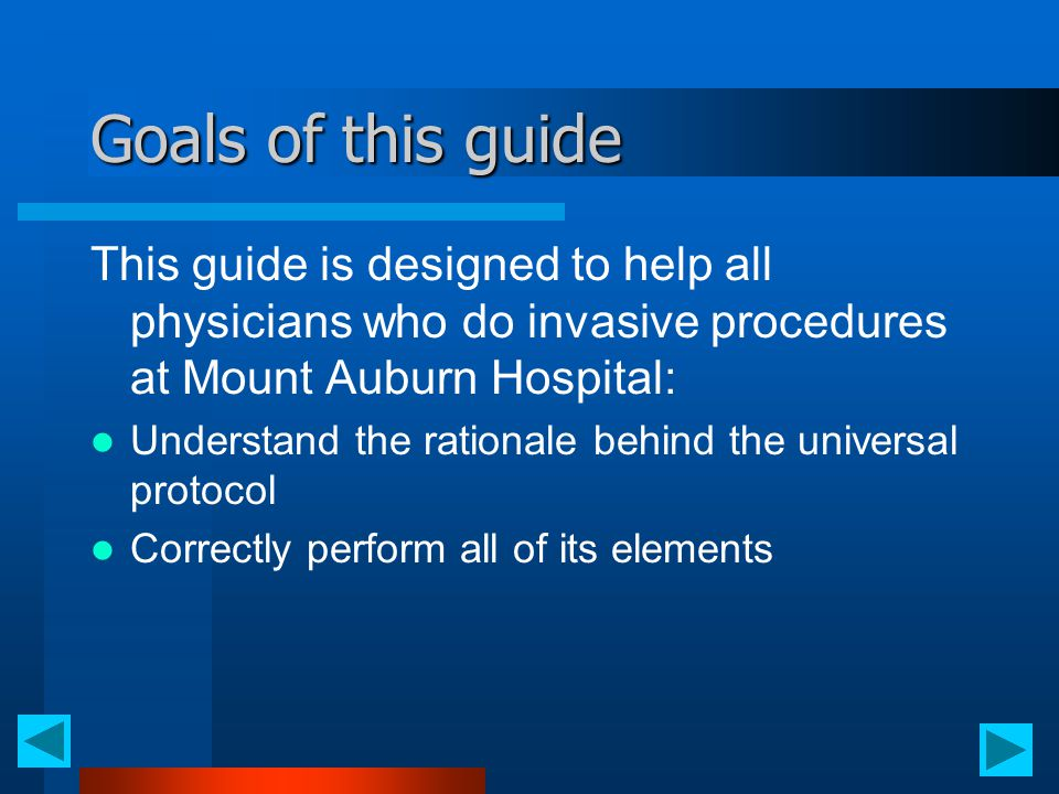 Goals of this guide This guide is designed to help all physicians who do invasive procedures at Mount Auburn Hospital: Understand the rationale behind