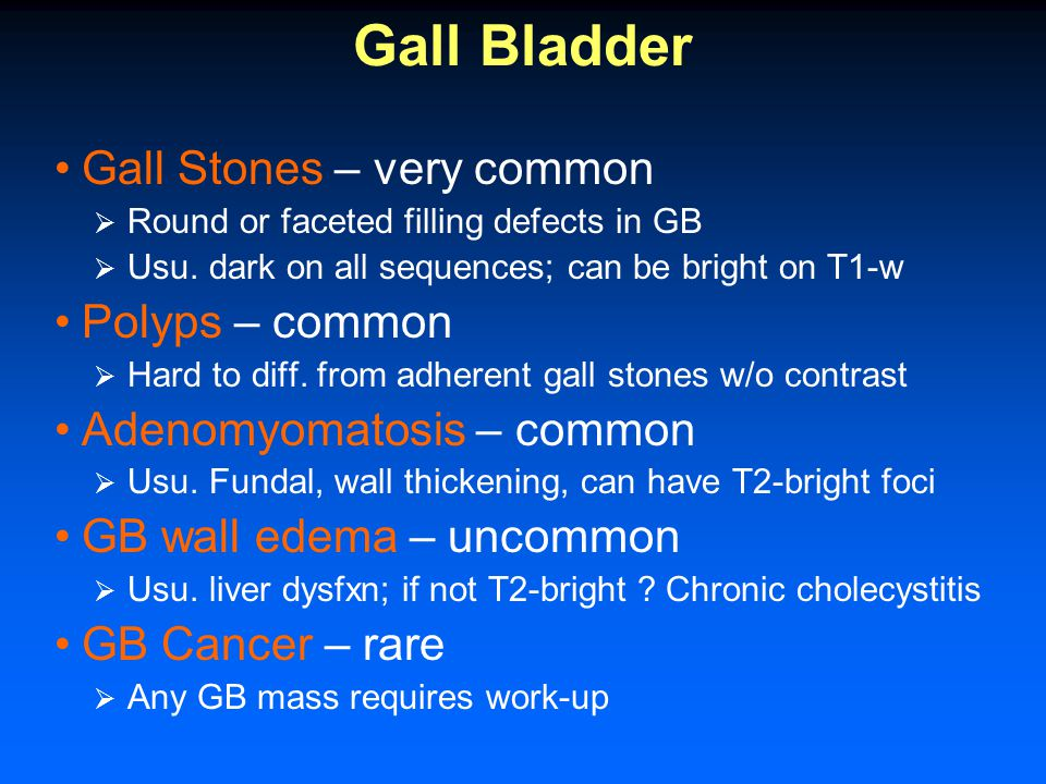 Gall Bladder Gall Stones – very common  Round or faceted filling defects in GB  Usu.