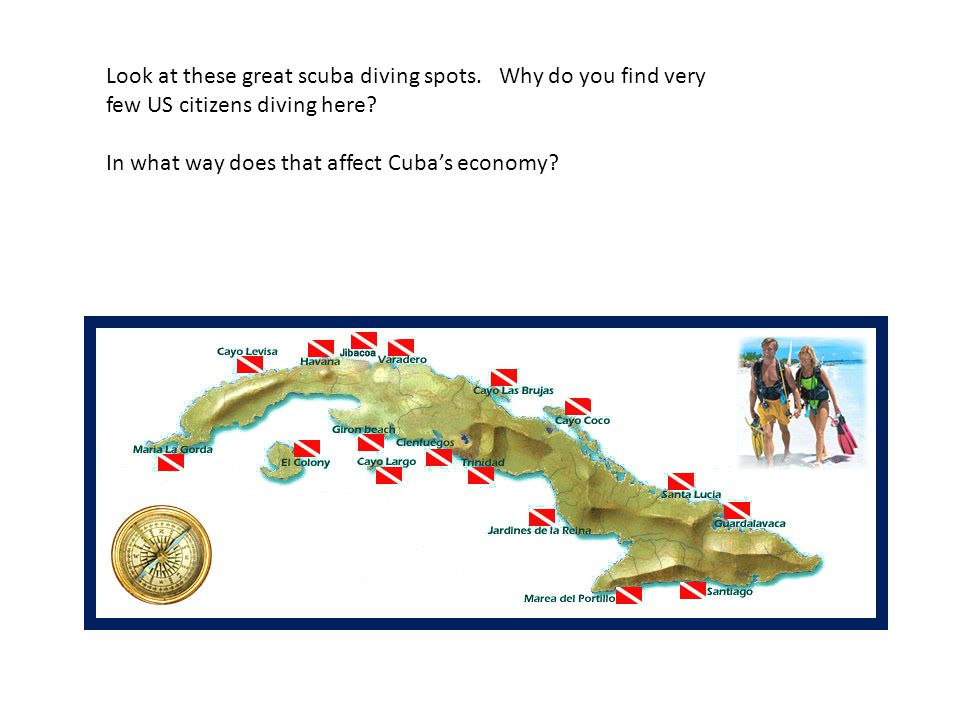 Look at these great scuba diving spots. Why do you find very few US citizens diving here? In what way does that affect Cuba's economy?