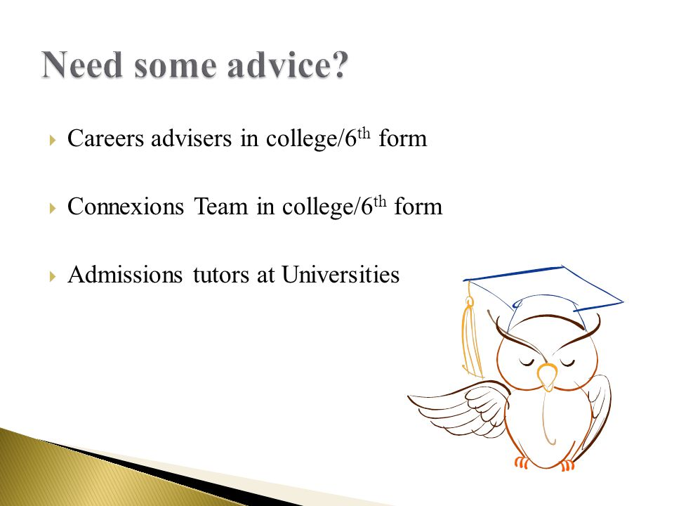  Careers advisers in college/6 th form  Connexions Team in college/6 th form  Admissions tutors at Universities