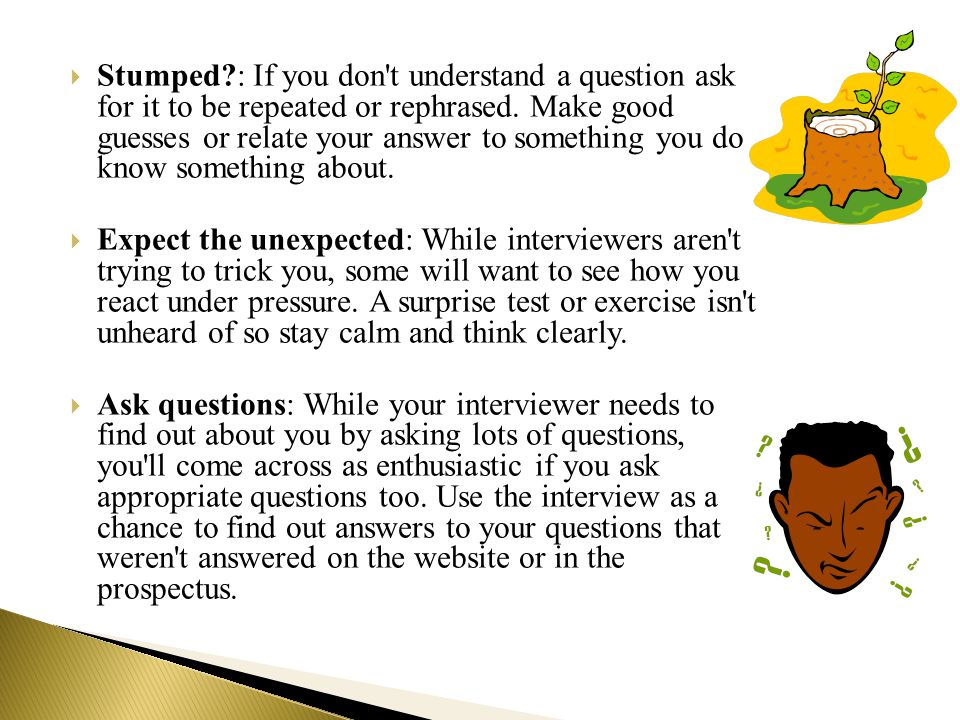  Stumped?: If you don t understand a question ask for it to be repeated or rephrased.