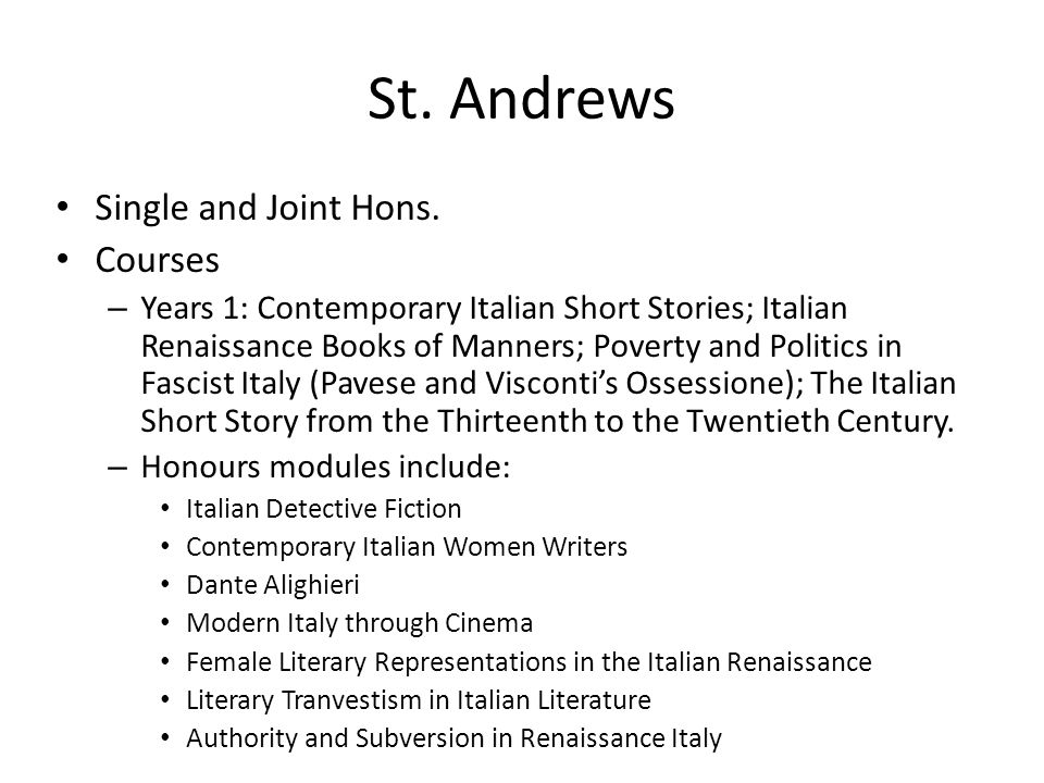 St. Andrews Single and Joint Hons. Courses – Years 1: Contemporary Italian Short Stories; Italian Renaissance Books of Manners; Poverty and Politics i
