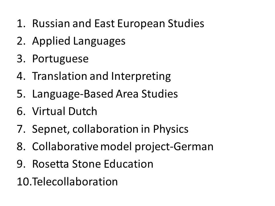 1.Russian and East European Studies 2.Applied Languages 3.Portuguese 4.Translation and Interpreting 5.Language-Based Area Studies 6.Virtual Dutch 7.Se