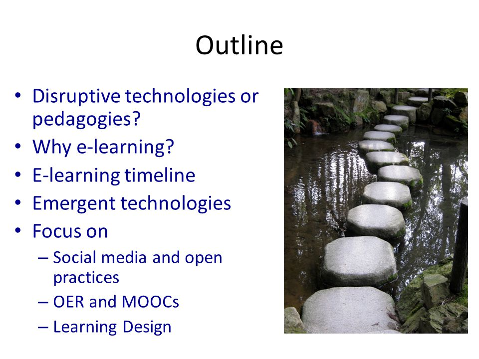 Outline Disruptive technologies or pedagogies. Why e-learning.
