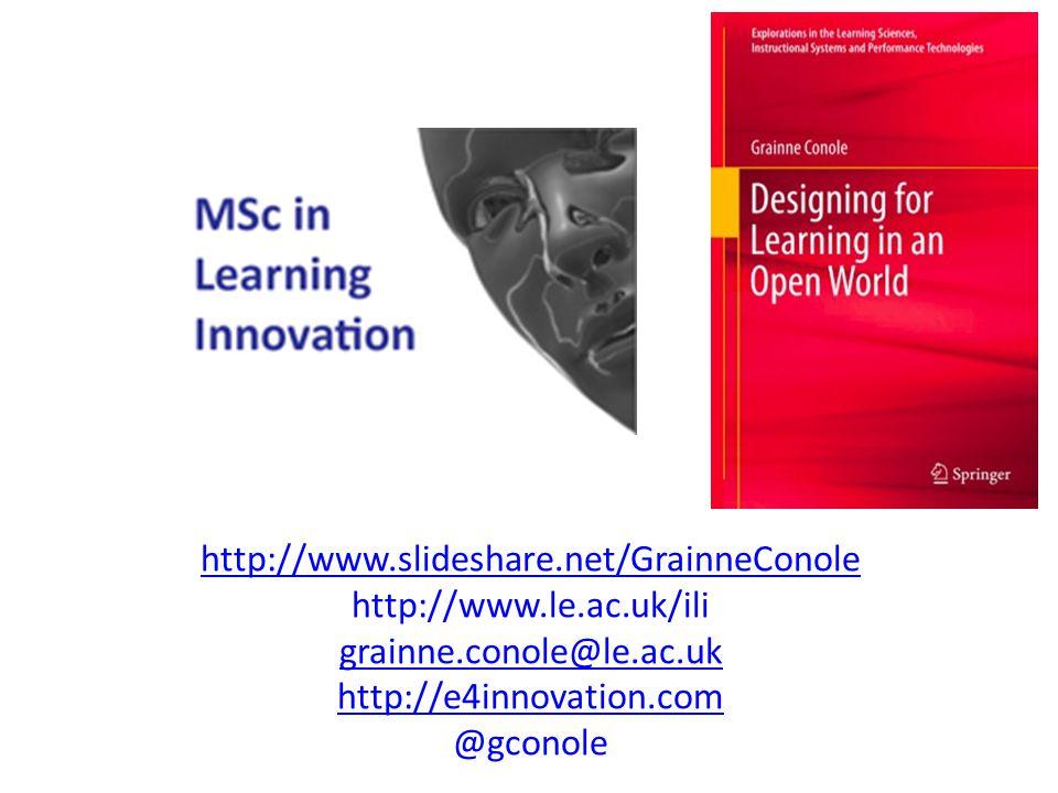 http://www.slideshare.net/GrainneConole http://www.le.ac.uk/ili grainne.conole@le.ac.uk http://e4innovation.com @gconole