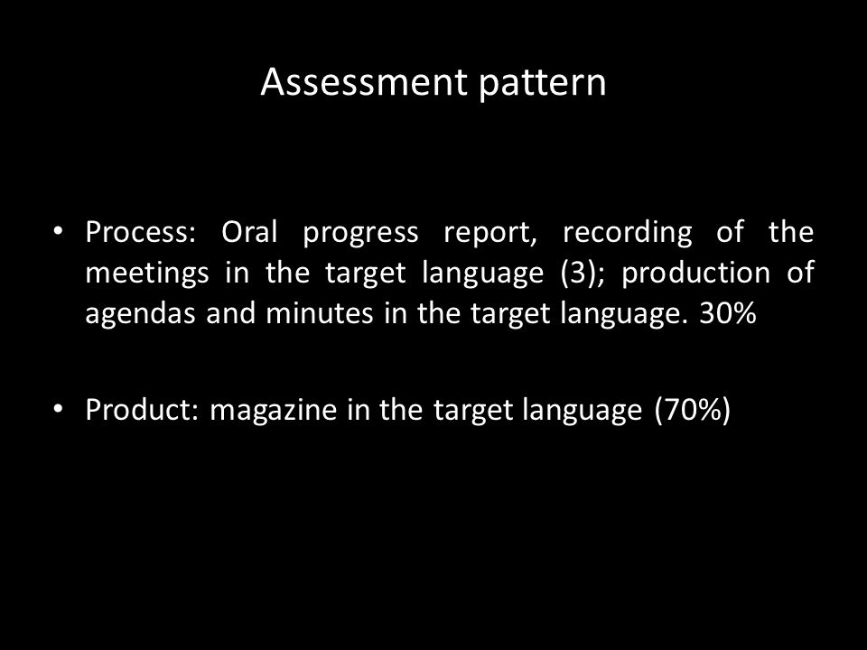 Assessment pattern Process: Oral progress report, recording of the meetings in the target language (3); production of agendas and minutes in the target language.