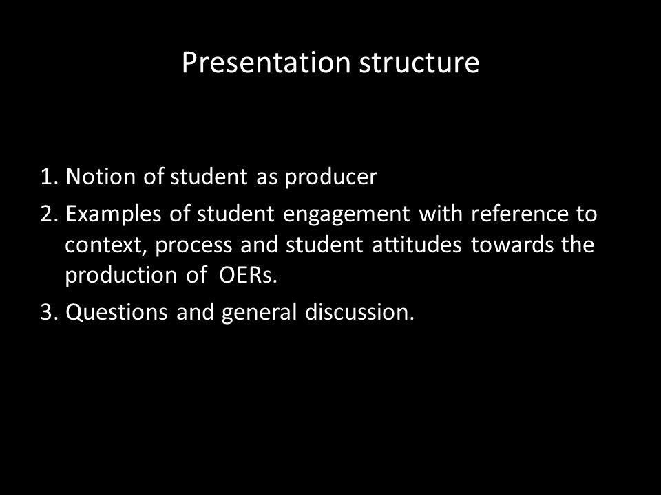 Presentation structure 1. Notion of student as producer 2.