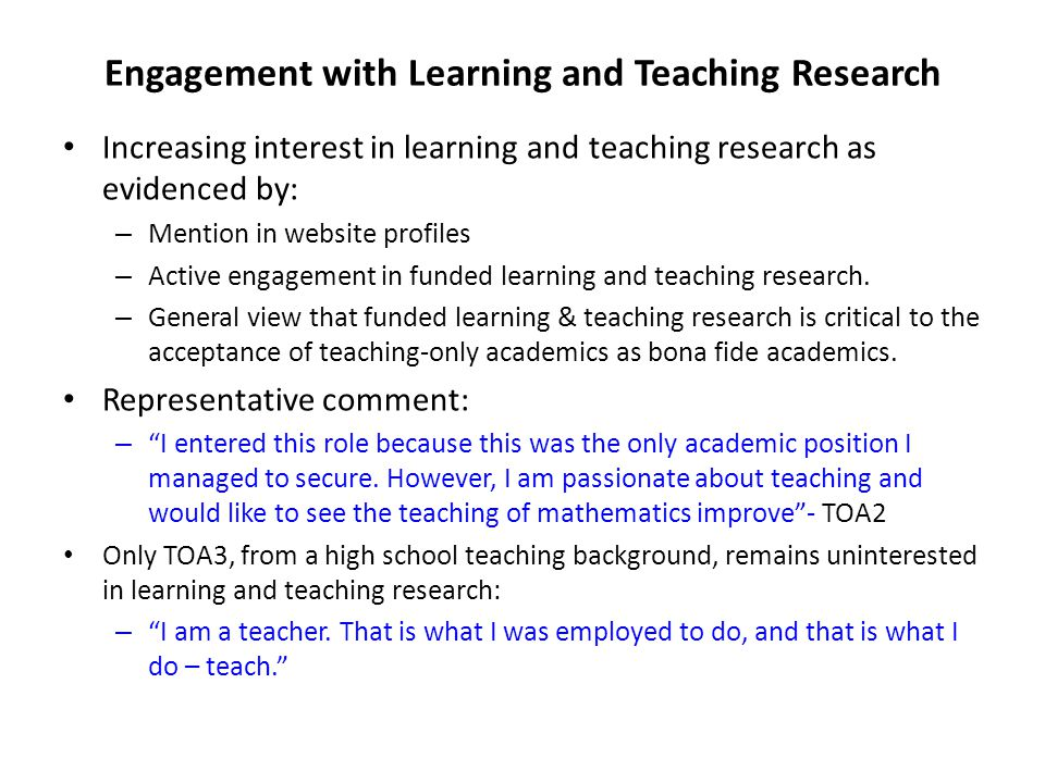 Engagement with Learning and Teaching Research Increasing interest in learning and teaching research as evidenced by: – Mention in website profiles –