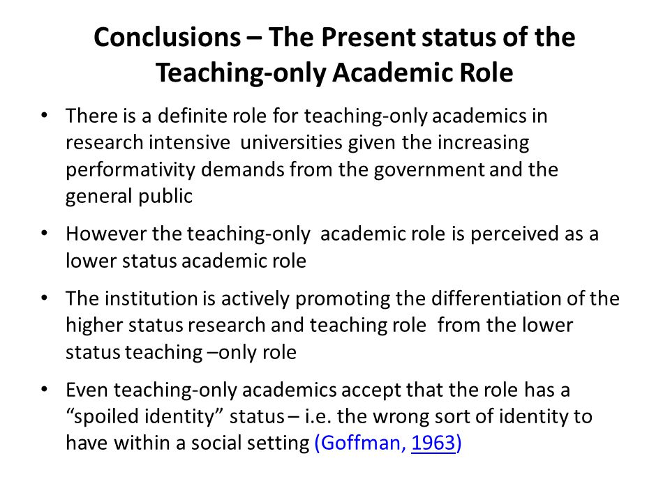 Conclusions – The Present status of the Teaching-only Academic Role There is a definite role for teaching-only academics in research intensive univers