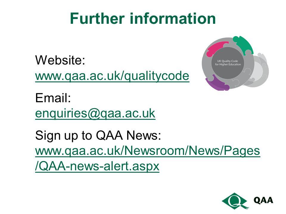 Further information Website: www.qaa.ac.uk/qualitycode Email: enquiries@qaa.ac.uk Sign up to QAA News: www.qaa.ac.uk/Newsroom/News/Pages /QAA-news-ale