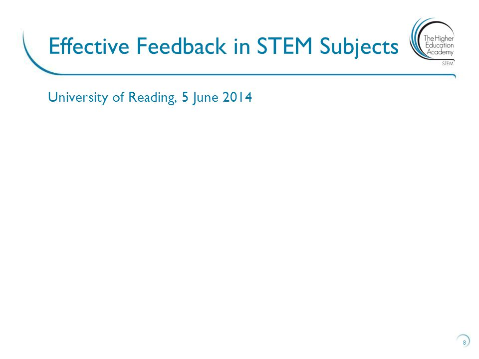 University of Reading, 5 June 2014 8 Effective Feedback in STEM Subjects