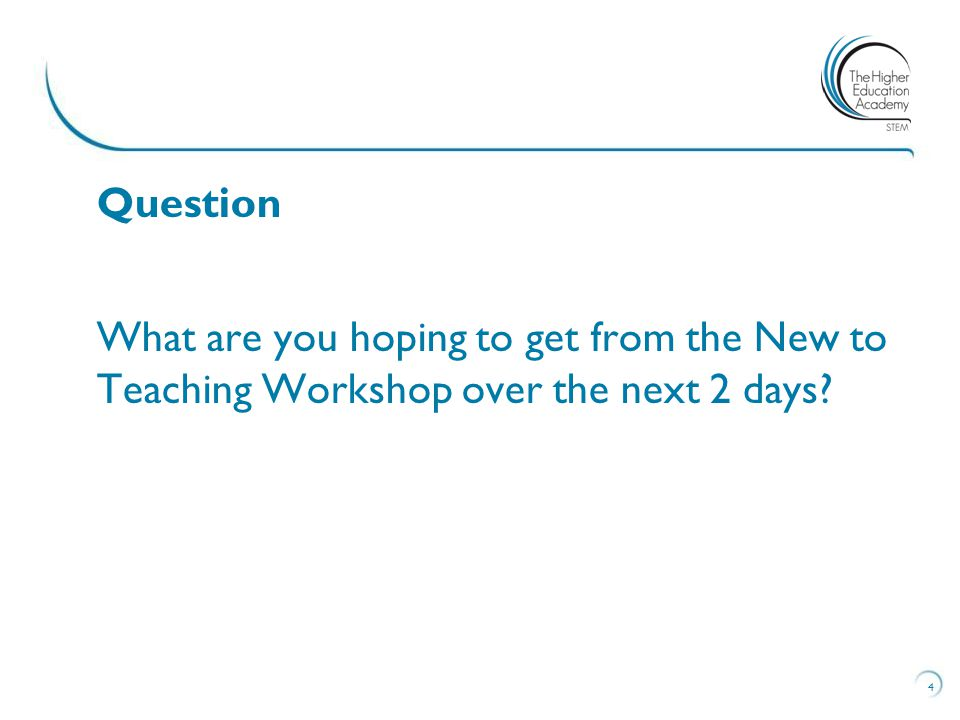 Question What are you hoping to get from the New to Teaching Workshop over the next 2 days? 4