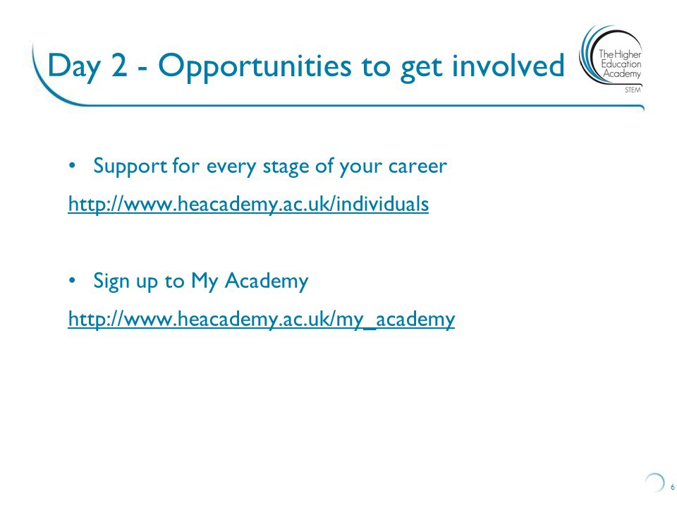 Support for every stage of your career http://www.heacademy.ac.uk/individuals Sign up to My Academy http://www.heacademy.ac.uk/my_academy 6 Day 2 - Op