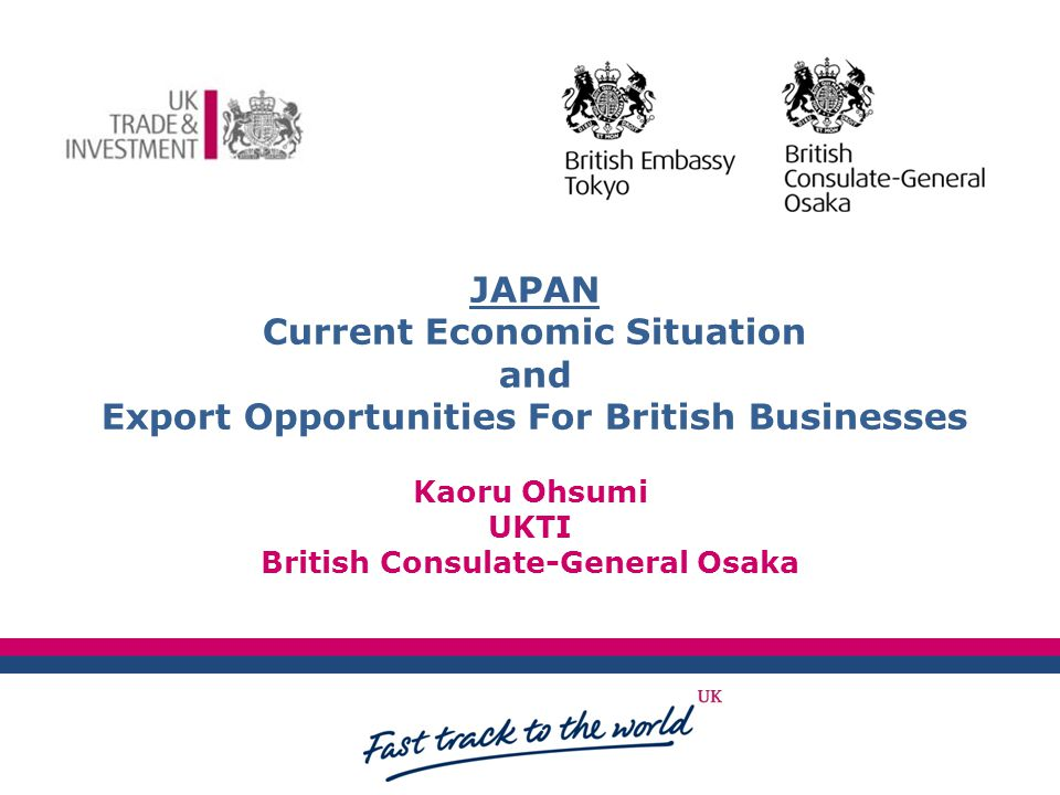 Client LOGO JAPAN Current Economic Situation and Export Opportunities For British Businesses Kaoru Ohsumi UKTI British Consulate-General Osaka