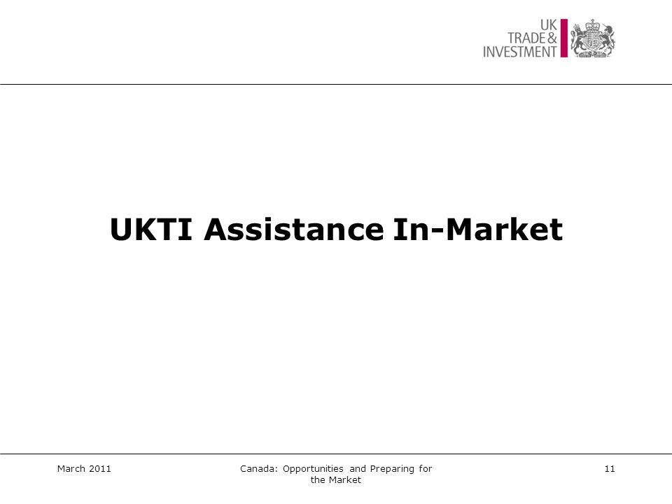 UKTI Assistance In-Market  UK companies are account managed by the sector lead  Provide general advice/guidance on doing business in the market, sector opportunities, etc  Overseas Market Introduction Service (OMIS) – tailored service  In-market activities: trade missions, trade shows, seminars, etc  Ad hoc opportunities: speaking opportunities, leads, contacts, etc  Etc.