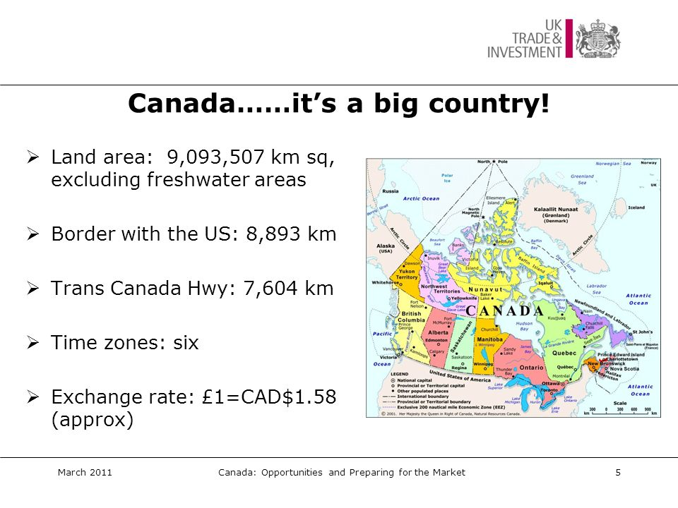 Canada/UK Commercial Links  2010: the UK exported CAD$10.7 billion in goods to Canada  650 UK companies with operations in Canada  Canada/UK collaborations account for over 25% of all Canadian scientific collaborations March 2011Canada: Opportunities and Preparing for the Market6