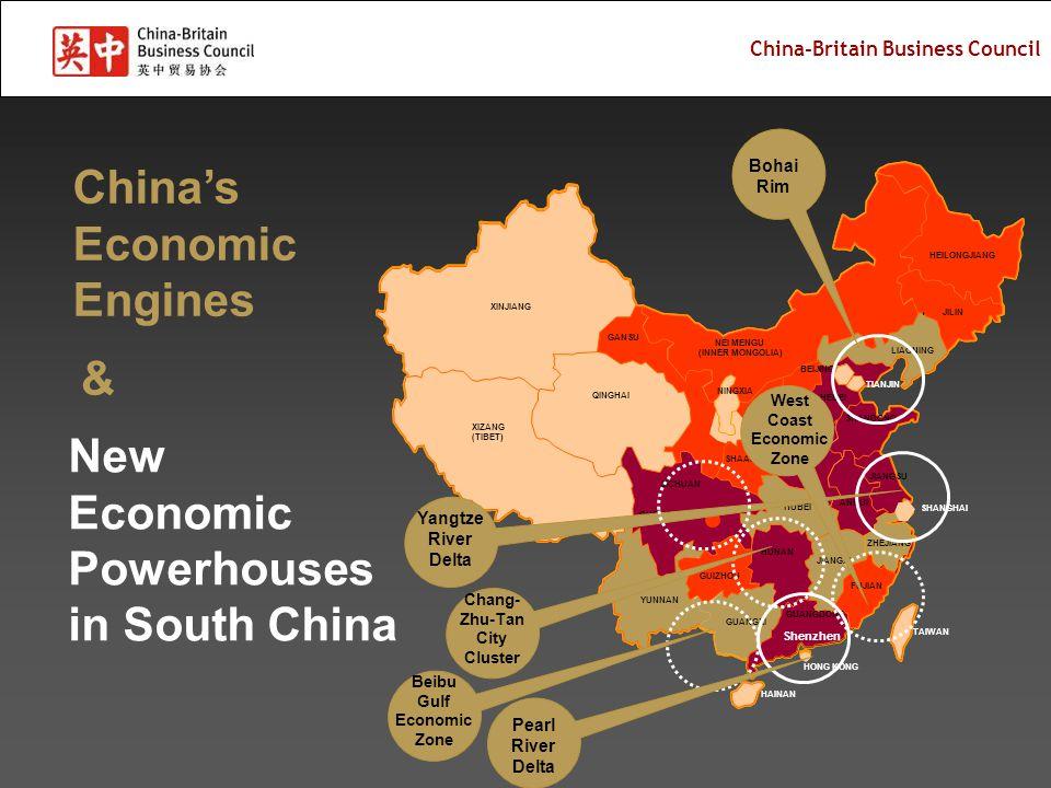 China-Britain Business Council FUJIAN XINJIANG XIZANG (TIBET) QINGHAI GANSU JILIN GUANGXI SICHUAN YUNNAN HUNAN GUIZHOU GUANGDONG JIANGXI HUBEI ANHUI HENAN SHAANXI SHANXI HEBEI SHANDONG HEILONGJIANG NEI MENGU (INNER MONGOLIA) JIANGSU LIAONING HAINAN TAIWAN BEIJING HONG KONG SHANGHAI TIANJIN ZHEJIANG NINGXIA CHONGQING Bohai Rim Yangtze River Delta New Economic Powerhouses in South China Shenzhen Pearl River Delta West Coast Economic Zone Beibu Gulf Economic Zone Chang- Zhu-Tan City Cluster China's Economic Engines &