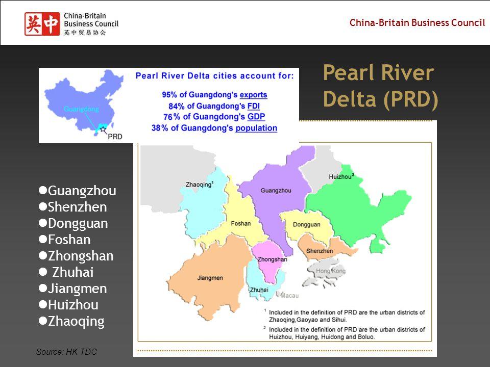 China-Britain Business Council Pearl River Delta (PRD) Source: HK TDC Guangzhou Shenzhen Dongguan Foshan Zhongshan Zhuhai Jiangmen Huizhou Zhaoqing