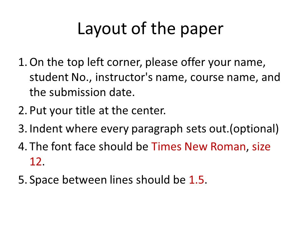 Layout of the paper 1.On the top left corner, please offer your name, student No., instructor s name, course name, and the submission date.