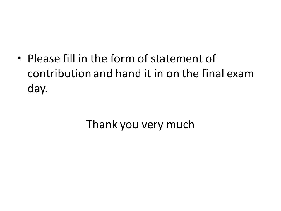 Please fill in the form of statement of contribution and hand it in on the final exam day.