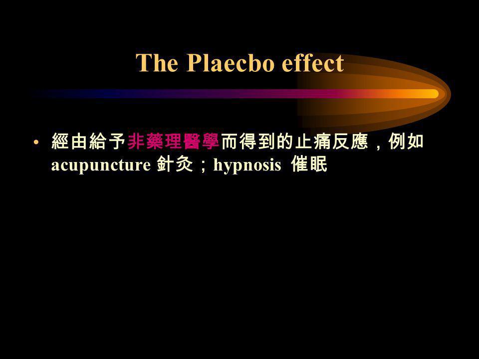 The Plaecbo effect 經由給予非藥理醫學而得到的止痛反應,例如 acupuncture 針灸; hypnosis 催眠