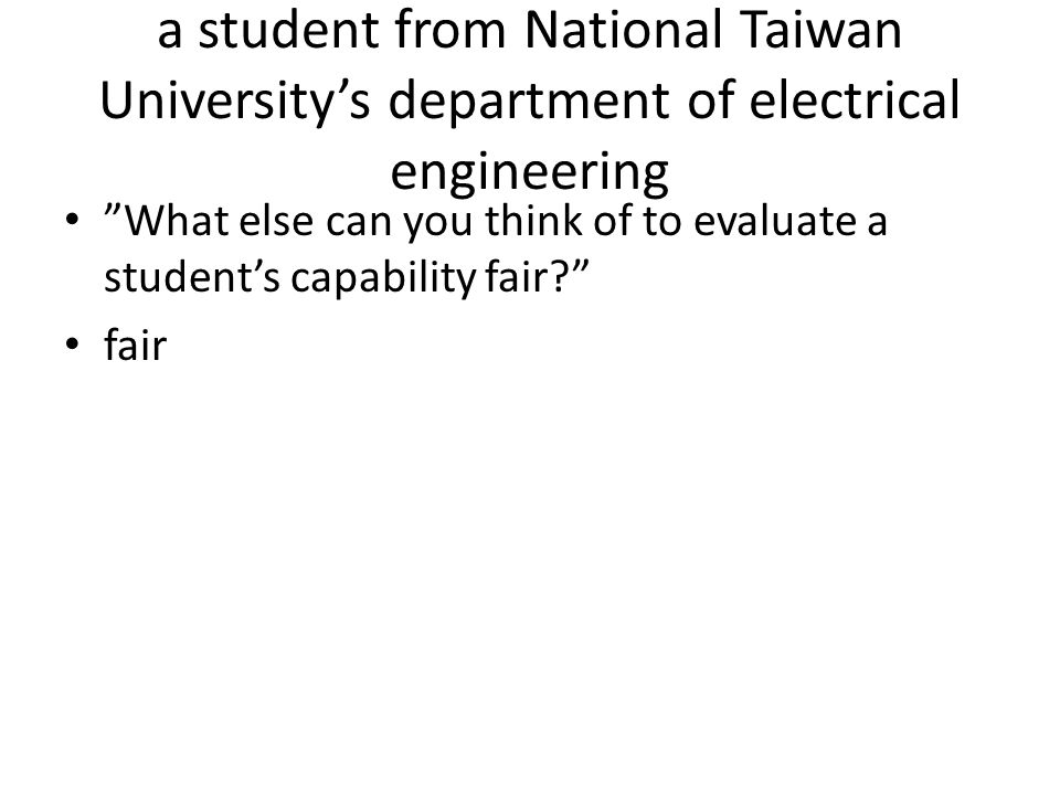 a student from National Taiwan University's department of electrical engineering What else can you think of to evaluate a student's capability fair fair