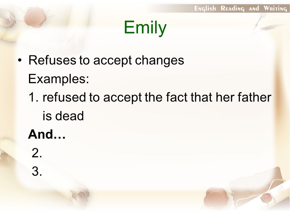 Emily Refuses to accept changes Examples: 1.