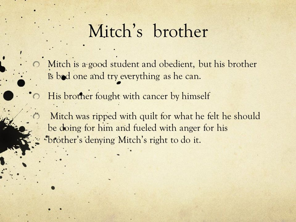 Mitch's brother Mitch is a good student and obedient, but his brother is bad one and try everything as he can.