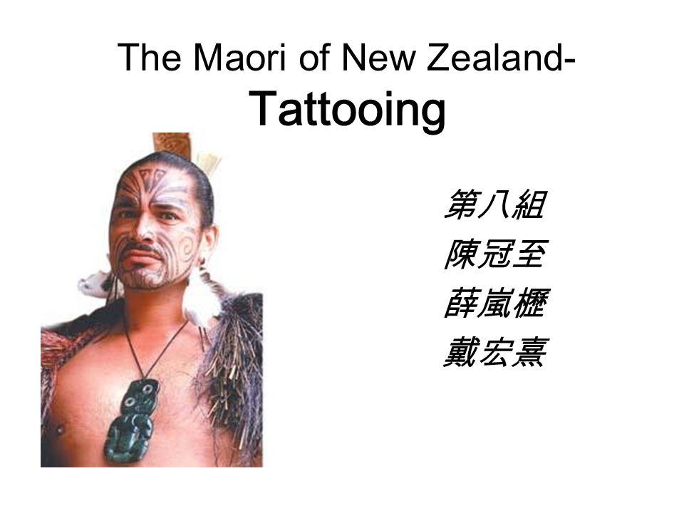 The Maori of New Zealand- Tattooing 第八組 陳冠至 薛嵐櫪 戴宏熹