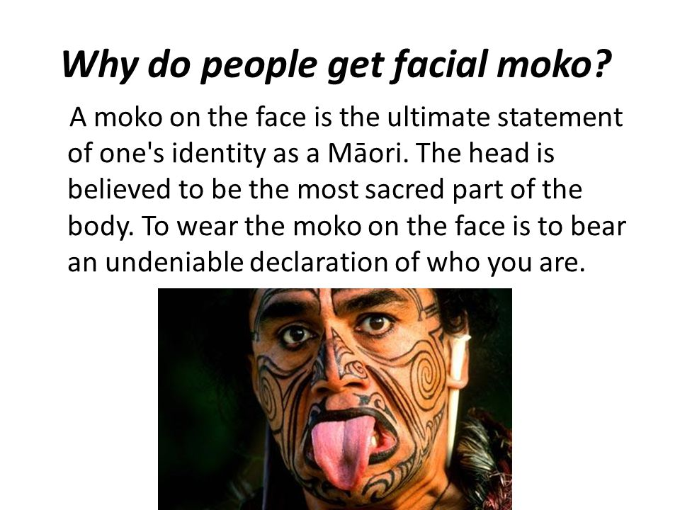 Why do people get facial moko.