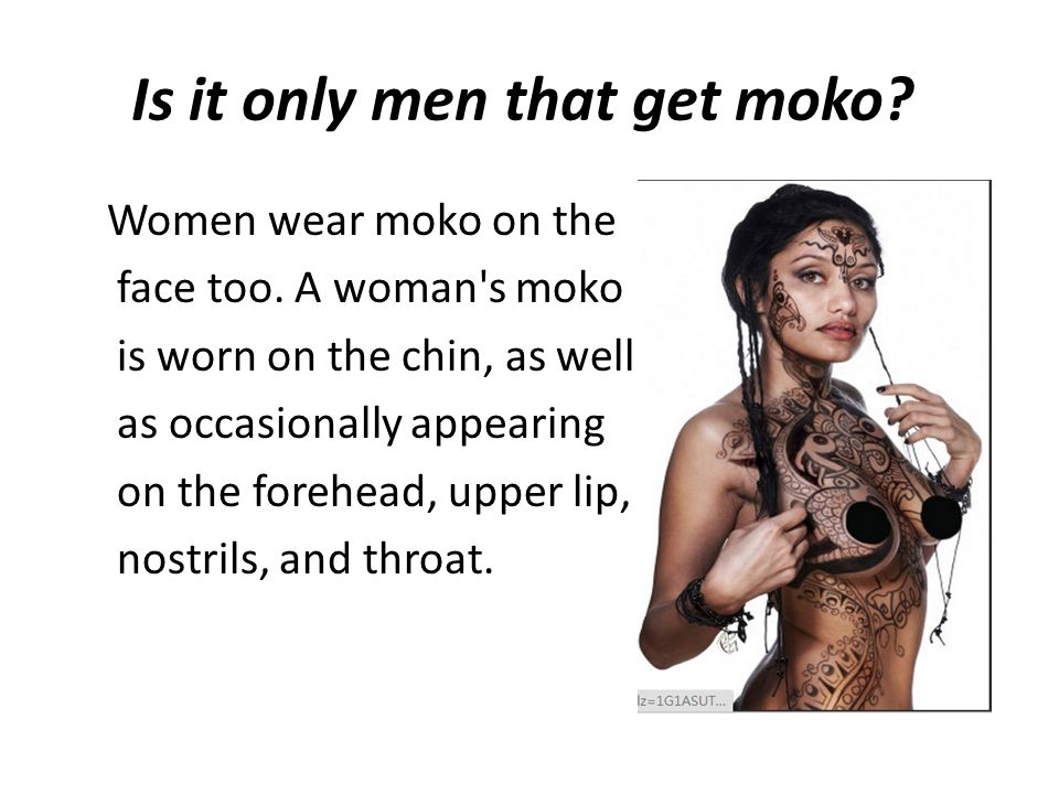 Is it only men that get moko. Women wear moko on the face too.
