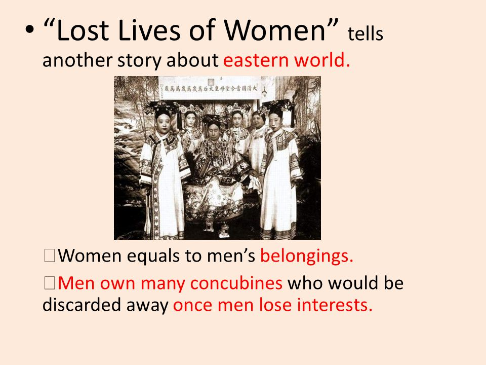 """Lost Lives of Women"" tells another story about eastern world. ◎ Women equals to men's belongings. ◎ Men own many concubines who would be discarded aw"