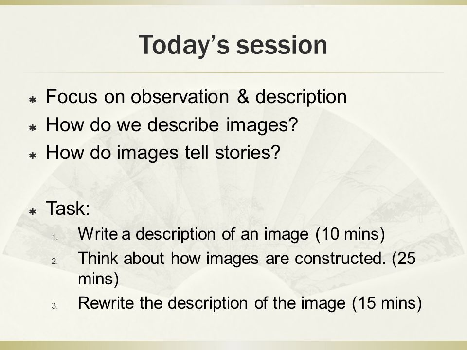 Today's session  Focus on observation & description  How do we describe images.