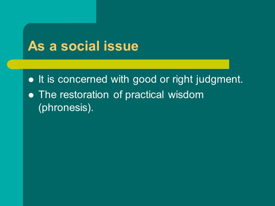 As a social issue It is concerned with good or right judgment.