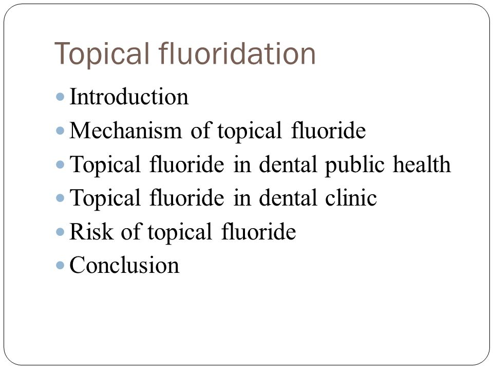 Topical fluoridation Introduction Mechanism of topical fluoride Topical fluoride in dental public health Topical fluoride in dental clinic Risk of topical fluoride Conclusion