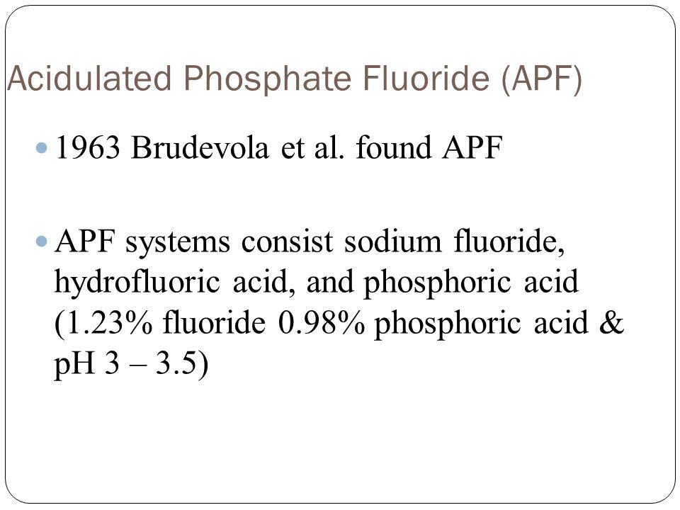 Acidulated Phosphate Fluoride (APF) 1963 Brudevola et al.