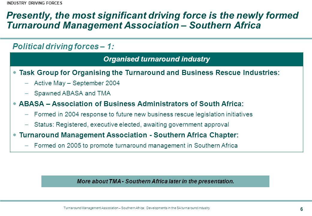 Turnaround Management Association – Southern Africa: Developments in the SA turnaround industry 6 Presently, the most significant driving force is the